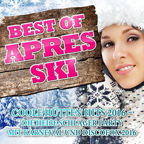 Best of Après Ski - Coole Hütten Hits 2016 (Die heiße Schlager Party mit Karneval und Discofox 2016) [Explicit]