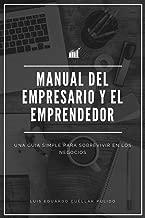MANUAL DEL EMPRESARIO Y EL EMPRENDEDOR: Una guía simple para sobrevivir en los negocios (Spanish Edition)