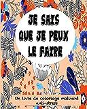Je Sais Que Je Peux Le Faire : Un Livre De Coloriage Motivant Anti-Stress: Cahier De Coloriage Pour Adultes