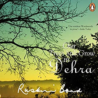 Our Trees Still Grow in Dehra                   Written by:                                                                                                                                 Ruskin Bond                               Narrated by:                                                                                                                                 Deo Haldar                      Length: 3 hrs and 48 mins     Not rated yet     Overall 0.0