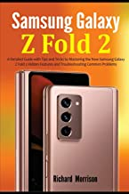 Samsung Galaxy Z Fold 2: A Detailed Guide with Tips and Tricks to Mastering the New Samsung Galaxy Z Fold 2 Hidden Feature...