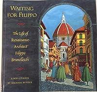 Waiting for Filippo: The Life of Renaissance Architect Filippo Burnelleschi