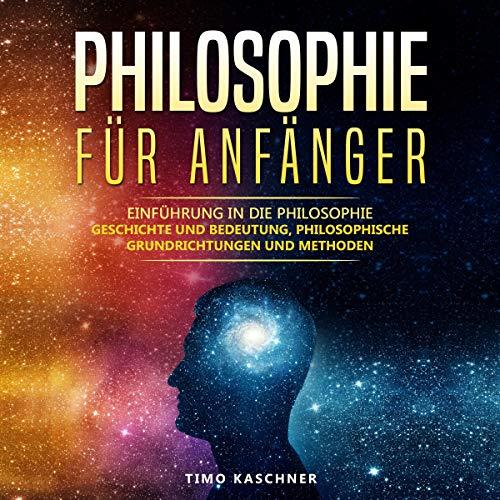 Philosophie für Anfänger: Einführung in die Philosophie - Geschichte und Bedeutung, philosophische Grundrichtungen und Methoden Titelbild