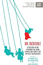 Mr. Incredible: A Story about Autism, Overcoming Challenging Behavior, and a Family's Fight for Special Education Rights (...