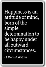Happiness is an attitude of mind, born of... - J. Donald Walters - quotes fridge magnet, Black