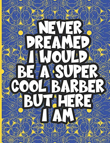 I Never Dreamed I Would Be a Super Cool Barber But Here I am: Adult Coloring Book For Barbers