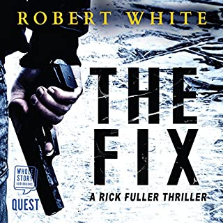 The Fix     A Rick Fuller Thriller, Book 1              By:                                                                                                                                 Robert White                               Narrated by:                                                                                                                                 Nicholas Camm                      Length: 13 hrs and 28 mins     572 ratings     Overall 4.3
