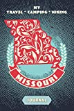 My Travel * Camping * Hiking Missouri Journal: Explore Scenic Beauty, Escape From Civilization, Enjoy The Sounds Of Nature And Document Your Outdoor ... This Compact Diary Notebook (Travel To Live)
