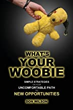 What's YOUR Woobie?: Simple Strategies on Your Uncomfortable Path to New Opportunities