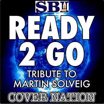 Ready 2 Go (Tribute to Martin Solveig Ft Kele) Performed by Cover Nation