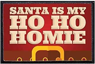 Santa is My Ho Ho Homie Morale Patch | Hook and Loop Attach for Hats, Jeans, Vest, Coat | 2x3 in | by Pull Patch