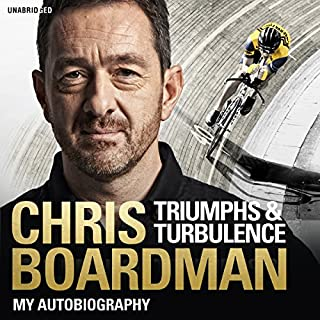 Triumphs and Turbulence     My Autobiography              By:                                                                                                                                 Chris Boardman                               Narrated by:                                                                                                                                 Joe McGann                      Length: 8 hrs and 44 mins     259 ratings     Overall 4.7