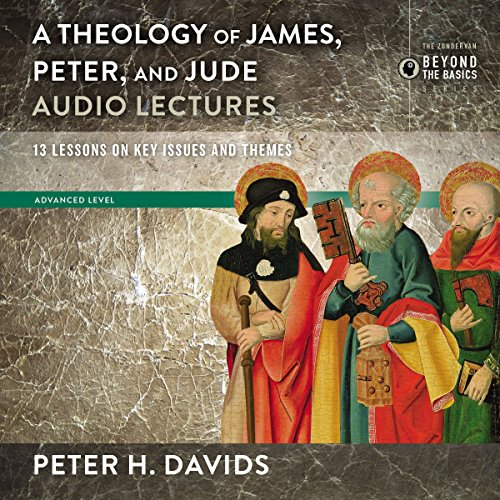 Couverture de Theology of James, Peter, and Jude: Audio Lectures