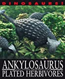 Ankylosaurus and Other Armored and Plated Herbivores (Dinosaurs!)