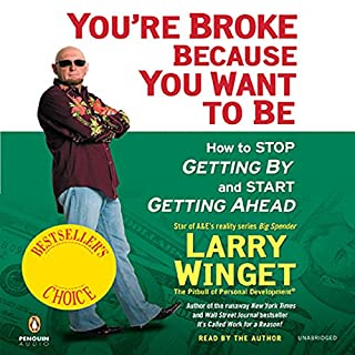 You're Broke Because You Want to Be     How to Stop Getting By and Start Getting Ahead              By:                                                                                                                                 Larry Winget                               Narrated by:                                                                                                                                 Larry Winget                      Length: 3 hrs and 18 mins     212 ratings     Overall 4.5