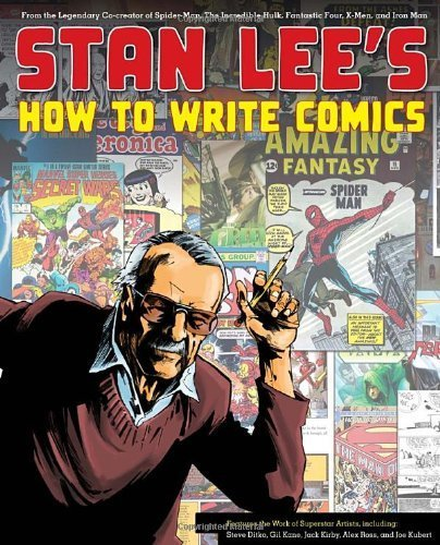 Stan Lee's How to Write Comics: From the Legendary Co-Creator of Spider-Man, the Incredible Hulk, Fantastic Four, X-Men, and Iron Man by Lee, Stan, Ditko, Steve, Kane, Gil, Kirby, Jack, Ross, Alex (2011) Paperback