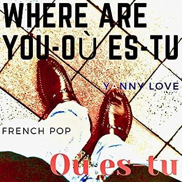 Where are you, Où es-tu