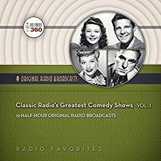 Classic Radio's Greatest Comedy Shows, Vol. 1     12 Half-Hour Original Radio Broadcasts               De :                                                                                                                                 Hollywood 360                               Lu par :                                                                                                                                 various performers                      Durée : 5 h et 50 min     Pas de notations     Global 0,0