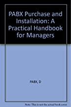 PABX Purchase and Installation: A Practical Handbook for Managers