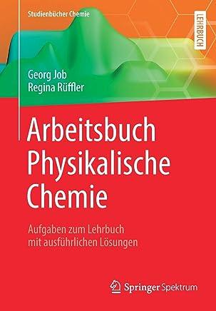 Arbeitsbuch Physikalische Chemie: Aufgaben zum Lehrbuch mit ausführlichen Lösungen