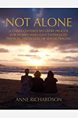Not Alone: A Christ-Centered Recovery Process for Women Who Have Experienced Physical, Emotional or Sexual Trauma Paperback