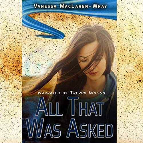 All That Was Asked Audiobook By Vanessa MacLaren-Wray cover art