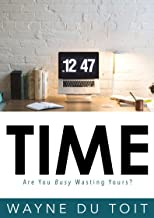 TIME: Are You Busy Wasting Yours?