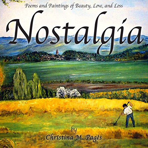 Nostalgia     Poems and Paintings of Beauty, Love, and Loss              By:                                                                                                                                 Christina M. Pagès                               Narrated by:                                                                                                                                 Nadine Marie Brown                      Length: 53 mins     Not rated yet     Overall 0.0