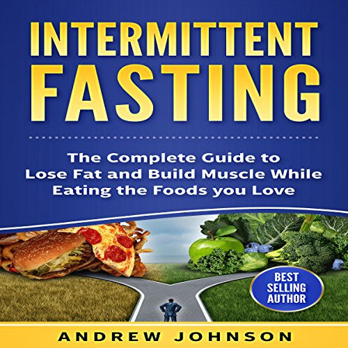 Intermittent Fasting: The Complete Guide to Lose and Build Muscle While Eating the Foods You Love audiobook cover art