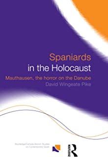 Spaniards in the Holocaust: Mauthausen, Horror on the Danube (Routledge/Canada Blanch Studies on Contemporary Spain)