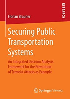 Securing Public Transportation Systems: An Integrated Decision Analysis Framework for the Prevention of Terrorist Attacks ...