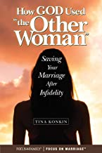 """How God Used """"the Other Woman"""": Saving Your Marriage after Infidelity"""