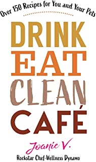Drink Eat Clean Cafe: Over 150 Recipes for You and Your Pets
