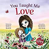 You Taught Me Love: A Beautifully Illustrated Bedtime Story Celebrating the Love of Mother and Child (With Love Collection Book 2)