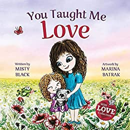 You Taught Me Love: A Mother/Daughter Bonding Story for All Ages--Spreading Love and Gratitude Across Generations (With Love Collection Book 2) by [Misty Black, Marina Batrak]