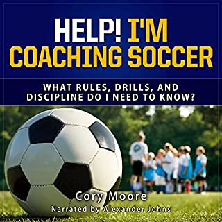 Help! I'm Coaching Soccer     What Rules, Drills, and Discipline Do I Need to Know?              By:                                                                                                                                 Cory Moore                               Narrated by:                                                                                                                                 Alexander Johns                      Length: 54 mins     Not rated yet     Overall 0.0