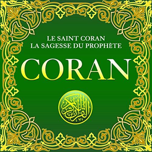 Coran     Le Saint Coran. La sagesse du Prophète              De :                                                                                                                                 King Fahd Glorious Quran Printing Complex,                                                                                        Allah                               Lu par :                                                                                                                                 Maxime Metzger                      Durée : 52 h et 57 min     11 notations     Global 3,1