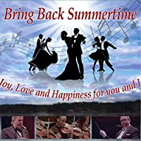 Bring Back Summertime: Joy, Love And Happiness For You And I.