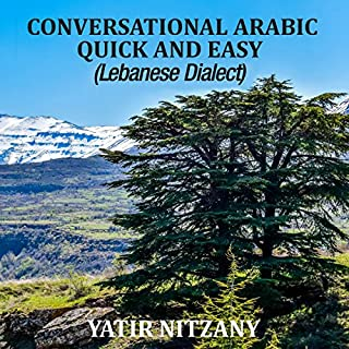 Conversational Arabic Quick and Easy     The Most Advanced Revolutionary Technique to Learn Lebanese Arabic Dialect!              By:                                                                                                                                 Yatir Nitzany                               Narrated by:                                                                                                                                 Sara Ismael Elzayat                      Length: 1 hr and 45 mins     19 ratings     Overall 4.6