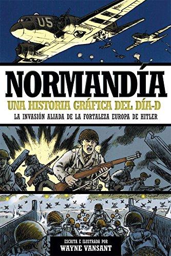 Normandía. Una historia gráfica del día-D (Libro Ilustrado, Historia)