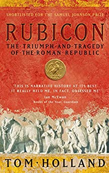Rubicon: The Triumph and Tragedy of the Roman Republic by [Tom Holland]
