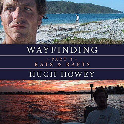 Wayfinding Part 1: Rats and Rafts                   By:                                                                                                                                 Hugh Howey                               Narrated by:                                                                                                                                 Graham Vick                      Length: 40 mins     12 ratings     Overall 4.3