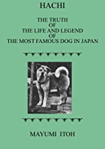 Hachi: The Truth of The Life and Legend of the Most Famous Dog in Japan