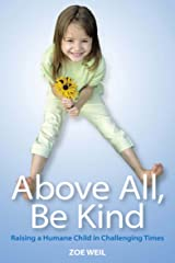 Above All, Be Kind: Raising a Humane Child in Challenging Times Kindle Edition