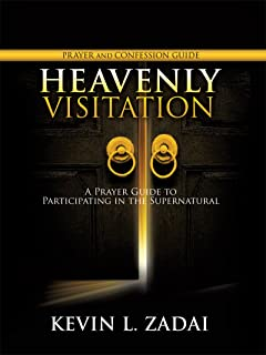 HEAVENLY VISITATION PRAYER AND CONFESSION GUIDE: A Prayer Guide to Participating in the Supernatural
