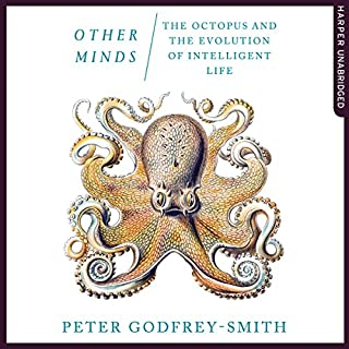 Other Minds     The Octopus and The Evolution of Intelligent Life              By:                                                                                                                                 Peter Godfrey-Smith                               Narrated by:                                                                                                                                 Peter Noble                      Length: 6 hrs and 43 mins     433 ratings     Overall 4.6
