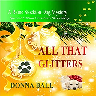 All That Glitters     Raine Stockton Dog Mysteries              By:                                                                                                                                 Donna Ball                               Narrated by:                                                                                                                                 Donna Postel                      Length: 1 hr and 40 mins     118 ratings     Overall 4.5