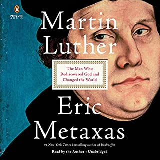 Martin Luther     The Man Who Rediscovered God and Changed the World              Written by:                                                                                                                                 Eric Metaxas                               Narrated by:                                                                                                                                 Eric Metaxas                      Length: 20 hrs and 39 mins     30 ratings     Overall 4.9