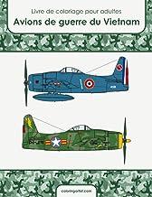 Livre de coloriage pour adultes Avions de guerre du Vietnam (French Edition)