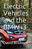 Electric Vehicles and the BMW i3 (English Edition)